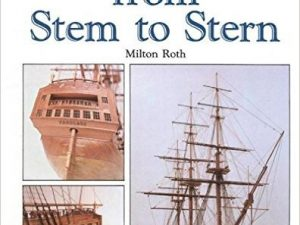 Ship Modeling From Stem to Stern by Dr. Milton Roth